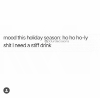 stiff: mood this holiday season: ho ho ho-ly  shit I need a stiff drink  OpOurdecisions