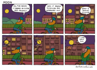 Love, Moon, and Com: MOON  AH, THE MOON!  IT SEEMS So CLOSE  AND FRiENDLY  AND IT SEEMS  To FOLLOW ME  WHEREVERIGO!  WHAT A  QUAINT  ILLUSION  1 LOVE  ONLY  You  dorrismccomics. com