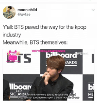They paved their own way . . . . Credit to owner✌: moon child  @uvtae  Y'all: BTS paved the way for the kpop  industry  Meanwhile, BTS themselve:s  YOUTUBE ARWETENIS  ARMY  SSIE  TS  ARDS  NTN  lboar  -2017  SIC ASU We think we were able to receive this awa  because our sunbaenims open a better wa  MU  for K-pop They paved their own way . . . . Credit to owner✌