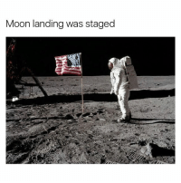 """The moon landing is fake. There is a lot of evidence to back this up but I will just bring up the main points. First, when they """"landed"""", there was a C marked on a rock like it was some type of prop. Also, the when the U.S. flag was being put into the moon, there was a rippling effect like wind was blowing into it; there is no oxygen in space to create wind. Also, in a snapshot, you can see that in the reflection of the helmet, you see something that could possibly be a stage light. Plus, in any picture or video of the moon landing, there are no stars. In some pictures, the shadows go in all different directions; if the only light source is the sun, that wouldn't be possible. It would make sense considering that it was the cold war when this happened and America was in a space race with the Soviets to see who could get to the moon first, America probably just wanted to make sure they win. what do you think? ⠀: Moon landing was staged The moon landing is fake. There is a lot of evidence to back this up but I will just bring up the main points. First, when they """"landed"""", there was a C marked on a rock like it was some type of prop. Also, the when the U.S. flag was being put into the moon, there was a rippling effect like wind was blowing into it; there is no oxygen in space to create wind. Also, in a snapshot, you can see that in the reflection of the helmet, you see something that could possibly be a stage light. Plus, in any picture or video of the moon landing, there are no stars. In some pictures, the shadows go in all different directions; if the only light source is the sun, that wouldn't be possible. It would make sense considering that it was the cold war when this happened and America was in a space race with the Soviets to see who could get to the moon first, America probably just wanted to make sure they win. what do you think? ⠀"""