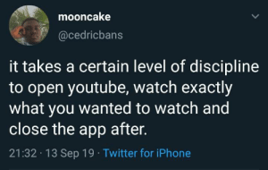 Sadly it's the same with reddit.: mooncake  @cedricbans  it takes a certain level of discipline  to open youtube, watch exactly  what you wanted to watch and  close the app after.  21:32 13 Sep 19 Twitter for iPhone Sadly it's the same with reddit.