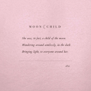 Her, Dark, and Light: MOONCHILD  She was, in fact, a child of the  тооп.  Wandering around aimlessly, in the dark  Bringing light, to everyone around her.  $&a
