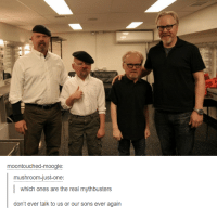 Dank, The Real, and MythBusters: moontouched-moogle  mushroom-just one  which ones are the real mythbusters  don't ever talk to us or our sons ever again