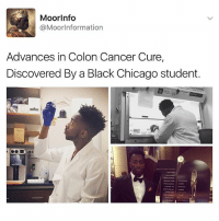 Chicago, Memes, and Black: Moor Info  MoorInformation  Advances in Colon Cancer Cure,  Discovered By a Black Chicago student.