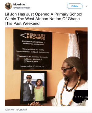 """Artists using their money to fund medical or educational systems where they are most needed are 🙌: Moorlnfo  @Moorlnformation  Follow  Lil Jon Has Just Opened A Primary School  Within The West African Nation Of Ghana  This Past Weekend  <PROMISE  PENCILS  GHANA EDUCATION SERVICE  ABOMAYAW D.A. KINDERGARTEN  This school block was built by  Pencils of Promise (PoP) and the Community  """"Dedicated to the Abomayaw Community  in Memory & in Honor of  Carrie M. Smith.""""  Inaugurated on 12th October, 2017  OIRONLI  10:07 PM - 15 Oct 2017 Artists using their money to fund medical or educational systems where they are most needed are 🙌"""