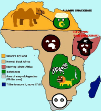 "If u want go to Africa  Hell: Moors's dry land  Normal black Africa  Starving pirate Africa  Safari zone  Area of envy of Argentina  (Whiter area)  ""I like to move it, move it"" (8)  USNACKBAR!  AV  OU  SAMD KBAR?  SNACK If u want go to Africa  Hell"
