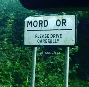 One does not simply walk into Mordor... They drive: MORD OR  PLEASE DRIVE  CAREFULLY  @jrrtolkienofficial One does not simply walk into Mordor... They drive