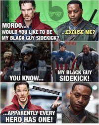 "Apparently, Hype, and Memes: MORDO...  WOULD YOU LIKE TO BE  EXCUSE ME?  MY BLACK GUY SIDEKICK?  MY BLACK GUY  YOU KNOW... SIDEKICK!  IGI THEBERDVISION  APPARENTLY EVERY  HERO HAS ONE! From @theblerdvision - Why BaronMordo really turned evil in DoctorStrange 2... 🤔 Also why BlackPanther is so important (since a lot of people in the comments lately don't seem to ""get"" the hype.)"
