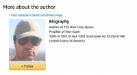 America, Islam, and Quran: More about the author  Visit Amazon's Brett Goodman Page  Biography  Author of The New Holy Quran  Prophet of Neo-Islam  5995 N 78th St Apt 1082 Scottsdale AZ 85250-6148  United States of America  + FolloW