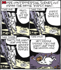 """Giant, Movie, and Okay: MORE cONTROVERSIAL ScENES CuT  FROM THE MOVIE """"FIRST MAN"""":  TAKE ONE  OKAY TAKE TWO  LETS  GIT ER  DONE!  FIRST!  SUcK IT.  SoVIETS  CUTI  TAKE THREE  TAKE FOUR  THATS ONE GIANT  HEY DIDDLE  LEAP FOR NNDIDDLE YALLL ONE  SPECIFİC  PEOPLES  GIANT LEAP OVER"""