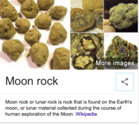 rock: More images  Moon rock  Moon rock or lunar rock is rock that is found on the Earth's  moon, or lunar material collected during the course of  human exploration of the Moon. Wikipedia