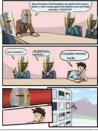 ~DeusVult: more memes?  Okay champions of Christendom, we need to find a way to  launch a new crusade against the heathen scumand retake  Jerusalem DEUS VULTI  aug  Crusader memes  heathens  sucks ~DeusVult