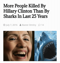 Next time you decide to swim in the ocean consider this: More People Killed By  Hillary Clinton Than By  Sharks In Last 25 Years  O July 7, 2016Baxter Dmitry  14 Next time you decide to swim in the ocean consider this