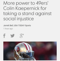 fafb86a3d8a More Power to 49ers  Colin Kaepernick for Taking a Stand Against Social  Injustice Jarrett Bell USA TODAY Sports 1 Hour Ago Just Play Ball and Shut  Up but ...
