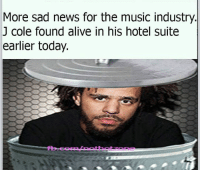 ctfu: More sad news for the music industry  J Cole found alive in his hotel suite  earlier today. ctfu