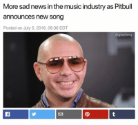 @drgrayfang is by far the most savage page on IG: More sad news in the music industry as Pitbull  announces new song  Posted on July 5, 2018, 08:36 EDT  drgrayfang @drgrayfang is by far the most savage page on IG