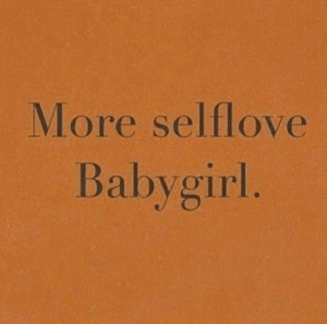 More and Babygirl: More selflove  Babygirl