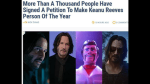 Proud, Keanu Reeves, and One: More Than A Thousand People Have  |Signed A Petition To Make Keanu Reeves  Person Of The Year  0 COMMENTS  -CENICK EVANS  10 HOURS AGO Im proud to be one of them
