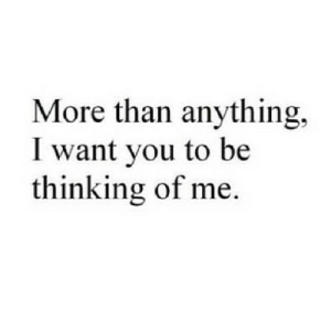 https://iglovequotes.net/: More than anything,  I want you to be  thinking of me. https://iglovequotes.net/