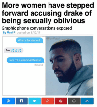 This is why @masipopal was chosen as best content creator. This had me dying 😂: More women have stepped  forward accusing drake of  being sexually oblivious  Graphic phone conversations exposed  By Masi PI posted on 11/12/17  @MasiPopal  What's for dinner?  I am not a cannibal Melissa  Delivered  8+  in This is why @masipopal was chosen as best content creator. This had me dying 😂