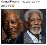 Life, Memes, and Morgan Freeman: Morgan Freeman has been old my  entire life  2000  201 True 😂