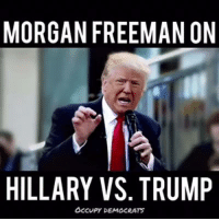 Morgan Freeman: MORGAN FREEMAN ON  HILLARY VS. TRUMP  occupy DEMOCRATS