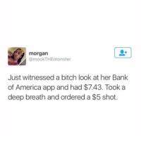 """morgan  @mookTHEmonster  Just witnessed a bitch look at her Bank  of America app and had $7.43. Took a  deep breath and ordered a $5 shot. my family didn't realize that i changed my hair after like a week but i went to starbucks and the guy asks """"you cut and dyed your hair?"""" im weeping"""