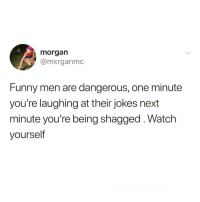 Boo, Funny, and Good: morgan  @mxrganmc  Funny men are dangerous, one minute  you're laughing at their jokes next  minute you're being shagged.Watch  yourself I need a good shag @scouse_ma 😆 rp my boo @scouse_ma @scouse_ma @scouse_ma
