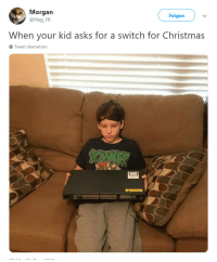 Christmas, Asks, and Switch: Morgan  @Nag FR  Folgen  When your kid asks for a switch for Christmas  Tweet übersetzen  ate When your kid asks for a switch for Christmas