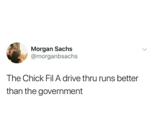 Chick-Fil-A, Drive, and Government: Morgan Sachs  @morganbsachs  The Chick Fil A drive thru runs better  than the government She ain't lying