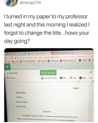 Food, Life, and Microsoft: @morgs216  l turned in my paper to my professor  last night and this morning Irealizedl  forgot to change the title...hows your  day going?  x  Mail-morgan.kahlerh xN MyRED | University of Ne x  N Dashboard  C  Apps N canvas  Microsoft Corporation (USI https//outlookoffice.com/owa/realm-huskers unleduBlexsvurl 18ll  Tumblr GIN  Mail - morgan.kahler YouTube bill highway  N MyRED J Unversity o  lo  Download  Edit and reply  [G. Accessibility Mode  鼎Print  ρFind  @Help  Word Online  Kahler 1  Morgan Kahler  CRIM 221  Professor Yocum  April 18, 2018  Fuck my life  The demand for correctional officers is continuously increasing but are often seen as the  bottom of the food chain in the criminal justice system. The job is physically demanding and A+