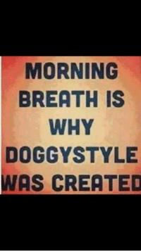 doggystyle: MORNING  BREATH IS  WHY  DOGGYSTYLE  WAS CREATED