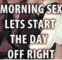 Nothing Better than S*x in the Morning !: MORNING SEX  LETS START  THE DAY  OFF RIGHT Nothing Better than S*x in the Morning !