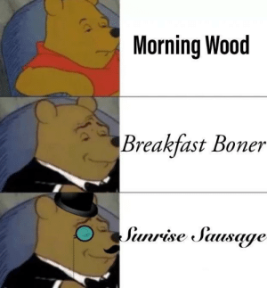 Time for the pee pee: Morning Wood  Breakfast Boner  Sunrise Sausage Time for the pee pee