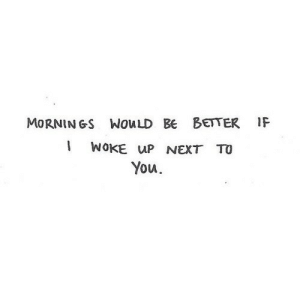 http://iglovequotes.net/: MORNINGS WouLD BE BETTER IF  WOKE up NEXT TO  You http://iglovequotes.net/