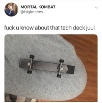 Who does this shit ?😂💀 Tag someone that's uses Juul's or vape shit skatermemes: MORTAL KOMBAT  @bigkneees  fuck u know about that tech deck juul Who does this shit ?😂💀 Tag someone that's uses Juul's or vape shit skatermemes