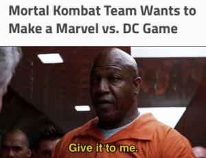 It's not about what I want, it's about what's fair!: Mortal Kombat Team Wants to  Make a Marvel vs. DC Game  Give it to me. It's not about what I want, it's about what's fair!