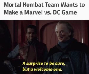 Give it to me: Mortal Kombat Team Wants to  Make a Marvel vs. DC Game  A surprise to be sure,  but a welcome one. Give it to me