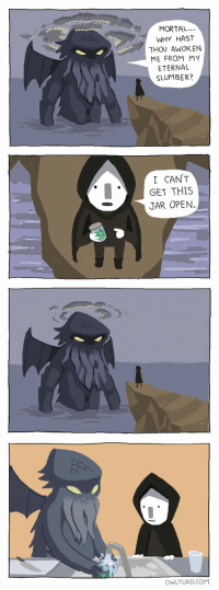 """Cthulhu, Http, and Com: MORTAL...  WHY HAST  THOU AWOK EN  ME FROM MY  ETERNAL  SLUMBER?  I CAN'T  GET THIS  JAR OPEN.  OWLTURD.COM <p>Helpful Cthulhu via /r/wholesomememes <a href=""""http://ift.tt/2nGn3zN"""">http://ift.tt/2nGn3zN</a></p>"""
