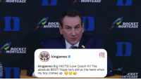 Bronny to Duke!  (Via @SportsCenter)  https://t.co/cSr9HSQQAM: MORTGAGE  MORTGAGE  0  ROCK  MORTGA  ROCKET  MORTGAGE  0  ROCKET  MORTGAGE  回  kingjames Big FACTS! Love Coach K!! The  absolute BEST! Hope he's still at the helm when  my boy comes up.  CKET  RTGAGE Bronny to Duke!  (Via @SportsCenter)  https://t.co/cSr9HSQQAM