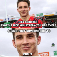 Instagram, Memes, and Rugby: MORTIMERS  on Decorators  CENTRAX  HEY LEINSTER  THAT'S A NICE WIN STREAK YOU HAD THERE  SHAME THAT SOMEONE HAD TO  RUGBY  MEMES  Instagram  END IT Shame that 😏😏😏 rugby munster leinster pro14