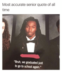"His face says it all: Most accurate senior quote of all  time  ""Bruh, we graduated just  to go to school again."" His face says it all"