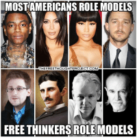Memes, Models, and Role Models: MOST AMERICANS ROLE MODELS  THEFREETHOUGHTPROJECT.COM  FREE THINKERS ROLE MODELS A world of difference...  10 Great Minds: http://bit.ly/1hHTzid Join Us → The Free Thought Project