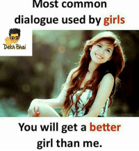 That's the only moment when she thinks someone is better than her 😂 Follow @_dekhbhai_ & laugh off: Most  common  dialogue used by girls  Dekh Bhai  You will get a better  girl than me. That's the only moment when she thinks someone is better than her 😂 Follow @_dekhbhai_ & laugh off