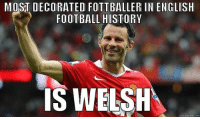 Memes, 🤖, and Welsh: MOST DECORATED FOTTBALLERIN ENGLISH  FOOTBALL HISTORY  IS WELSH  quickmerne com giggsy 🙌🙌 *footballer