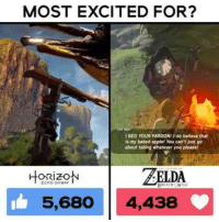 Memes, Dawn, and 🤖: MOST EXCITED FOR?  BEG YOUR PARDO  do believe that  is my baked applef Kou can't just go  about taking whatever you pleasel  BELDA  ORIZON  5,6ao 4,438 Whatcha want more: Horizon Zero Dawn or The Legend of Zelda: Breath of the Wild?