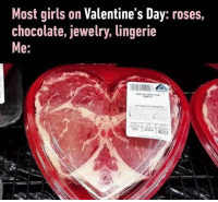 9gag, Girls, and Love: Most girls on Valentine's Day: roses,  chocolate, jewelry, lingerie  e: with mushroom sauce and mashed potato 🥔 Follow @9gaggirly - 9gag love