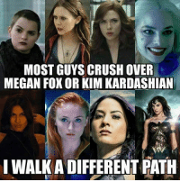 hell yea: MOST GUYS CRUSH OVER  MEGAN FOX OR KIM KARDASHIAN  I WALK A DIFFERENT PATH hell yea