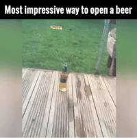 Don't try this at home ,, but if you do video it.: Most impressive wayto open a beer Don't try this at home ,, but if you do video it.