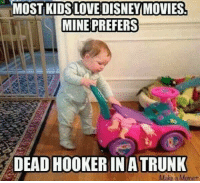 Memes, 🤖, and Hookers: MOST KIDS LOVE DISNEYMOVIES  MINE PREFERS  DEAD HOOKER IN ATRUNK  Make a Mermet